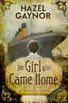 The Girl Who Came Home: A Titanic Novel - Hazel Gaynor