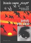 """Dziecko zwane """"niczym"""", czyli dziecięca wola przetrwania - Dave Pelzer"""