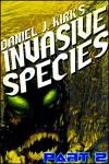 Invasive Species Part Two - Daniel J. Kirk