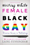 Writing While Female or Black or Gay: Diverse Voices in Publishing - Laine Cunningham, Angel Leya