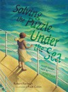 Solving the Puzzle Under the Sea: Marie Tharp Maps the Ocean Floor - Robert Burleigh, Raúl Colón
