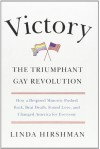 Victory: The Triumphant Gay Revolution - Linda R. Hirshman