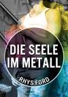 Die Seele im Metall - Rhys Ford, Anna Doe