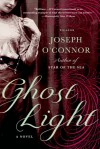 Ghost Light: A Novel - Joseph O'Connor