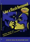 Like A Mask Removed: Omnibus Edition - Bethany Zaiatz, Cecilia Tan, David Hubbard, Bianca Sinn, Tom Cardamone, Angela Caperton, Pencildragon, Raven Kaldera, Rae Flowers, Michael M. Jones, Lauren P. Burka, Erin O'Riordan, Layla Lawlor, Sophie Mouette