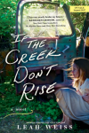 If the Creek Don't Rise: A Novel - Leah Weiss