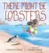 There Might Be Lobsters - Carolyn Crimi, Laurel Molk