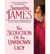 The Seduction of an Unknown Lady - Samantha James