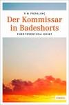 Der Kommissar in Badeshorts (Fuerteventura Krimi) - Tim Frühling