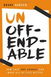 Unoffendable: How Just One Change Can Make All of Life Better - Brant Hansen