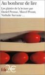 Au bonheur de lire: Les plaisirs de la lecture - Daniel Pennac, Nathalie Sarraute, Marcel Proust