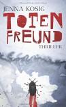 Totenfreund - Jenna Kosig