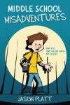 Middle School Misadventures  - Jason Platt