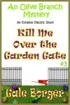 Kill Me Over the Garden Gate - Gale Borger