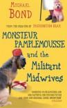 Monsieur Pamplemousse and the Militant Midwives - Michael Bond