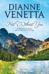 Not Without You (Silver Creek Book 1) - Dianne Venetta