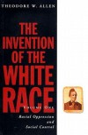 The Invention of the White Race: Racial Oppression and Social Control (Volume 1) (Haymarket Series) - Theodore W. Allen