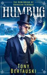 Humbug (The Unwinding of Ebenezer Scrooge): A Science Fiction Adventure - Tony Bertauski