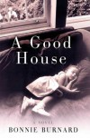 A Good House - Bonnie Burnard