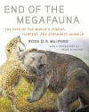 End of the Megafauna : the Fate of the World's Hugest, Fiercest, and Strangest Animals - Peter Schouten, Ross D. E. MacPhee