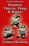 Professor Birdsong's Dumbest Thieves, Thugs, & Rogues - Leonard Birdsong