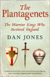 The Plantagenets: The Warrior Kings Who Invented England. Dan Jones - Dan Jones