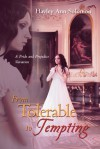 From Tolerable to Tempting: A Pride and Prejudice Variation - Hayley Ann Solomon