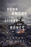 Down Among the Sticks and Bones (Wayward Children) - Seanan McGuire