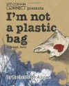 I'm Not a Plastic Bag - Rachel Hope Allison
