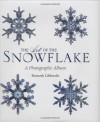 The Art of the Snowflake: A Photographic Album - Kenneth Libbrecht
