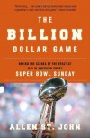 The Billion Dollar Game: Behind the Scenes of the Greatest Day In American Sport - Super Bowl Sunday - Allen St. John
