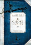 He Chose the Nails - Max Lucado