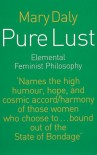 Pure Lust: Elemental Feminist Philosophy - Mary Daly