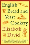 English Bread and Yeast Cookery (Revised) - Elizabeth David