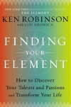 Finding Your Element: How to Discover Your Talents and Passions and Transform Your Life - Ken Robinson, Lou Aronica