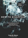 How to Disappear: Erase your Digital Footprint, Leave False Trails, and Vanish without A Trace - Frank A. Ahearn, Eileen C. Horan
