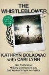 The Whistleblower: Sex Trafficking, Military Contractors, and One Woman's Fight for Justice - Kathryn Bolkovac, Cari Lynn