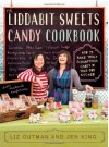 The Liddabit Sweets Candy Cookbook: How to Make Truly Scrumptious Candy in Your Own Kitchen! - Liz Gutman, Jen King