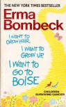 I Want to Grow Hair, I Want to Grow Up, I Want to Go to Boise (Children Surviving Cancer) - Erma Bombeck