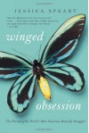 Winged Obsession: The Pursuit of the World's Most Notorious Butterfly Smuggler - Jessica Speart