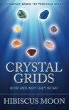 Crystal Grids: How and Why They Work: A Science-Based, Yet Practical Guide - Hibiscus Moon