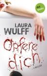 Opfere dich: Thriller - Laura Wulff