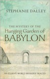 The Mystery of the Hanging Garden of Babylon: An Elusive World Wonder Traced - Stephanie Dalley