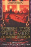 When the Villain Comes Home - Gabrielle Harbowy, Ed Greenwood, Jay Lake, Rosemary Jones, Camille Alexa, Erik Scott de Bie, Chaz Brenchley, Eugie Foster, David Sakmyster, Marie Bilodeau, Richard Lee Byers, K.D. McEntire, Peadar Ó Guilín, Jim C. Hines, Ari Marmell, Karin Lowachee, J.M. Frey, Clint Talbe