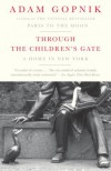 Through the Children's Gate: A Home in New York - Adam Gopnik