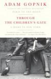 Through the Children's Gate: A Home in New York - Adam Gopnik