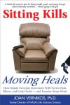 Sitting Kills, Moving Heals: How Everyday Movement Will Prevent Pain, Illness, and Early Death � and Exercise Alone Won't - Joan Vernikos