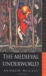 Medieval Underworld (Sutton History Classics) - Andrew McCall