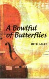 A Bowlful Of Butterflies - Ritu Lalit