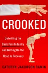 Crooked: Outwitting the Back Pain Industry and Getting on the Road to Recovery - Cathryn Jakobson Ramin